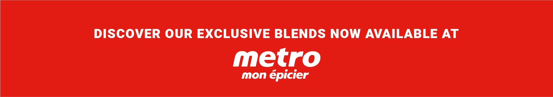 Discover our exclusive coffee blends at Metro